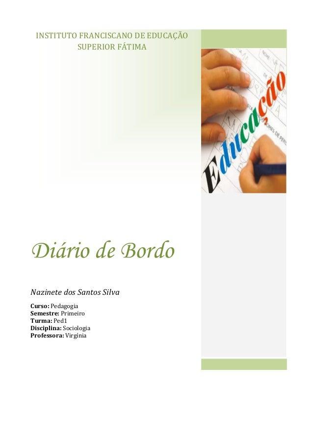 INSTITUTO FRANCISCANO DE EDUCAÇÃOSUPERIOR FÁTIMADiário de BordoNazinete dos Santos SilvaCurso: PedagogiaSemestre: Primeiro...