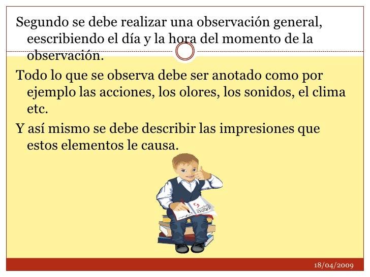 Segundo se debe realizar una observación general, eescribiendo el día y la hora del momento de la observación. <br />Todo ...