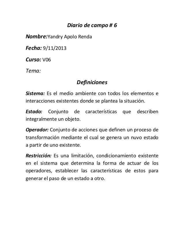 Diario de campo # 6 Nombre:Yandry Apolo Renda Fecha: 9/11/2013 Curso: V06 Tema: Definiciones Sistema: Es el medio ambiente...