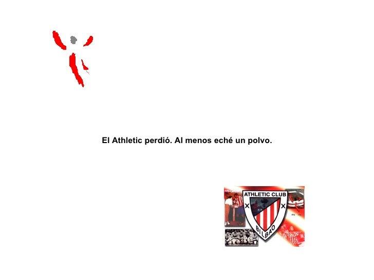 El Athletic perdió. Al menos eché un polvo.