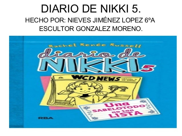 DIARIO DE NIKKI 5. HECHO POR: NIEVES JIMÉNEZ LOPEZ 6ºA ESCULTOR GONZALEZ MORENO.
