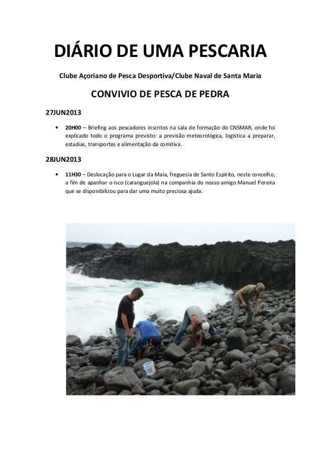 DIÁRIO DE UMA PESCARIA Clube Açoriano de Pesca Desportiva/Clube Naval de Santa Maria CONVIVIO DE PESCA DE PEDRA 27JUN2013 ...