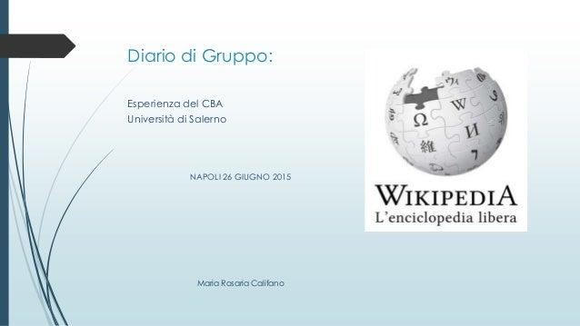 Diario di Gruppo: Esperienza del CBA Università di Salerno NAPOLI 26 GIUGNO 2015 Maria Rosaria Califano