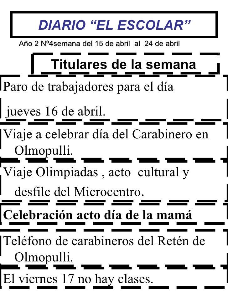 """DIARIO """"EL ESCOLAR"""" Titulares de la semana  Año 2 Nº   4semana del 15 de abril  al  24 de abril Paro de trabajadores para ..."""