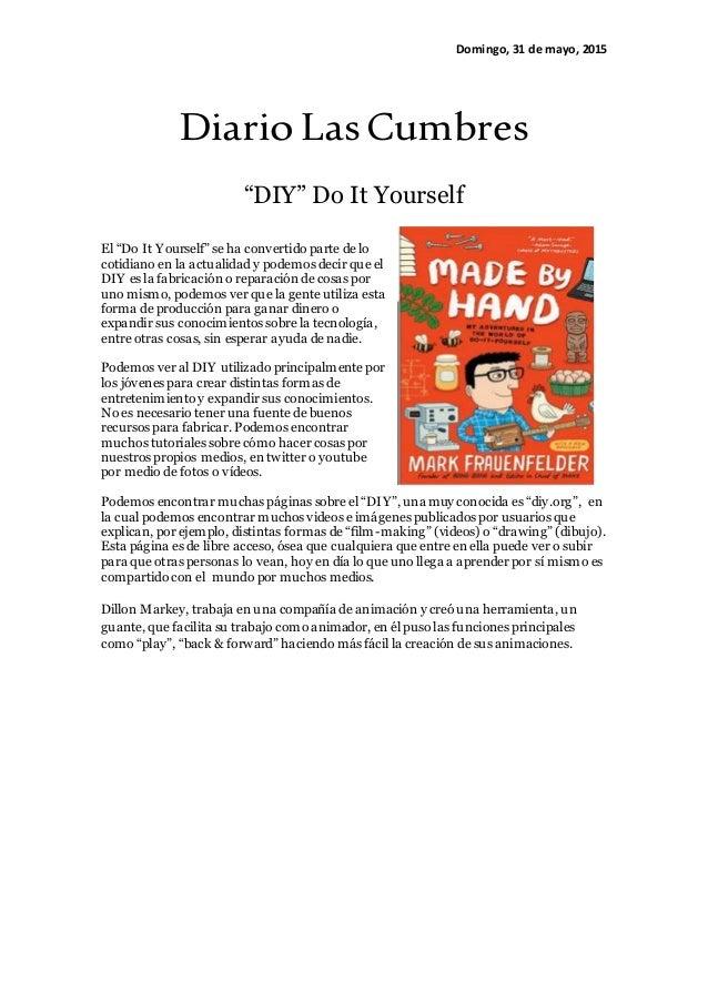 """Domingo, 31 de mayo, 2015 Diario LasCumbres """"DIY"""" Do It Yourself El """"Do It Yourself"""" se ha convertido parte de lo cotidian..."""