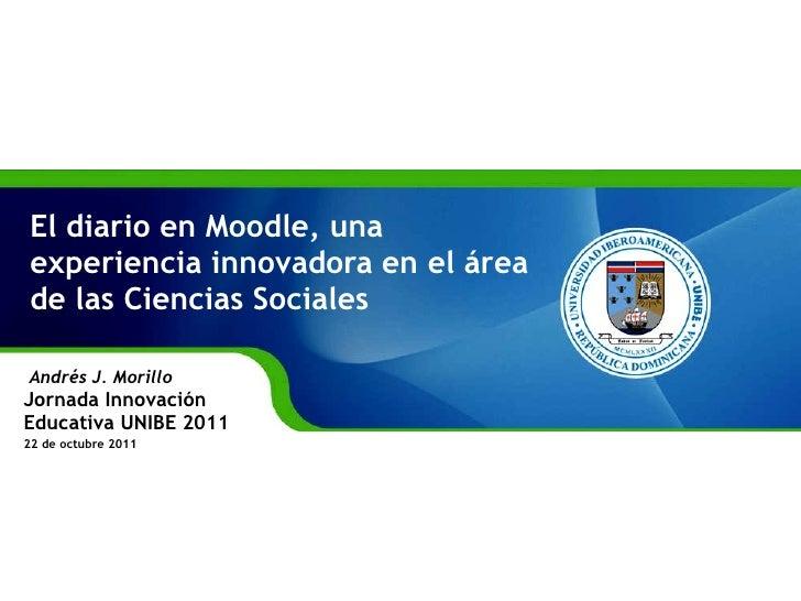 El diario en Moodle, una experiencia innovadora en el área de las Ciencias Sociales Andrés J. Morillo  Jornada Innovación ...