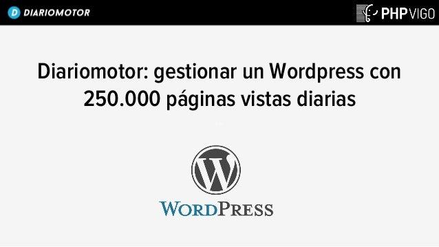 Diariomotor: gestionar un Wordpress con 250.000 páginas vistas diarias