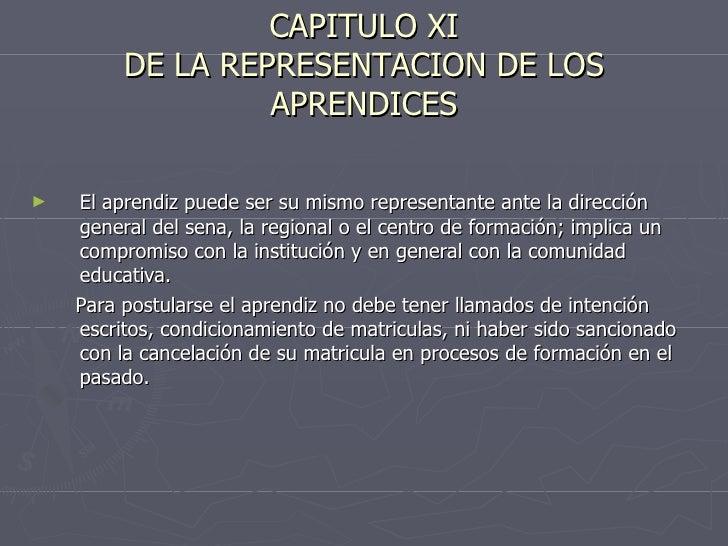 CAPITULO XI DE LA REPRESENTACION DE LOS APRENDICES <ul><li>El aprendiz puede ser su mismo representante ante la dirección ...