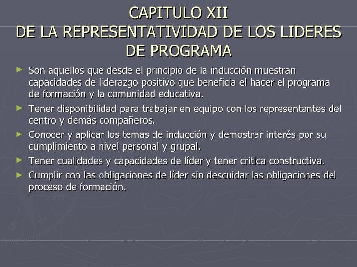 CAPITULO XII DE LA REPRESENTATIVIDAD DE LOS LIDERES DE PROGRAMA <ul><li>Son aquellos que desde el principio de la inducció...