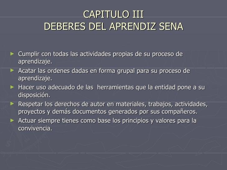 CAPITULO III DEBERES DEL APRENDIZ SENA <ul><li>Cumplir con todas las actividades propias de su proceso de aprendizaje. </l...
