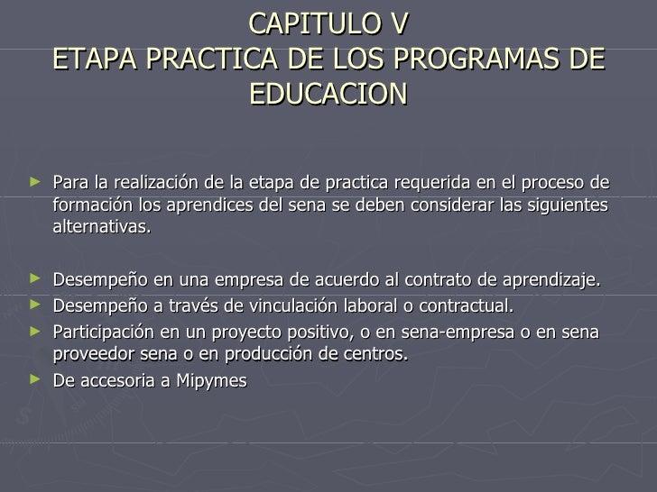 CAPITULO V ETAPA PRACTICA DE LOS PROGRAMAS DE EDUCACION <ul><li>Para la realización de la etapa de practica requerida en e...