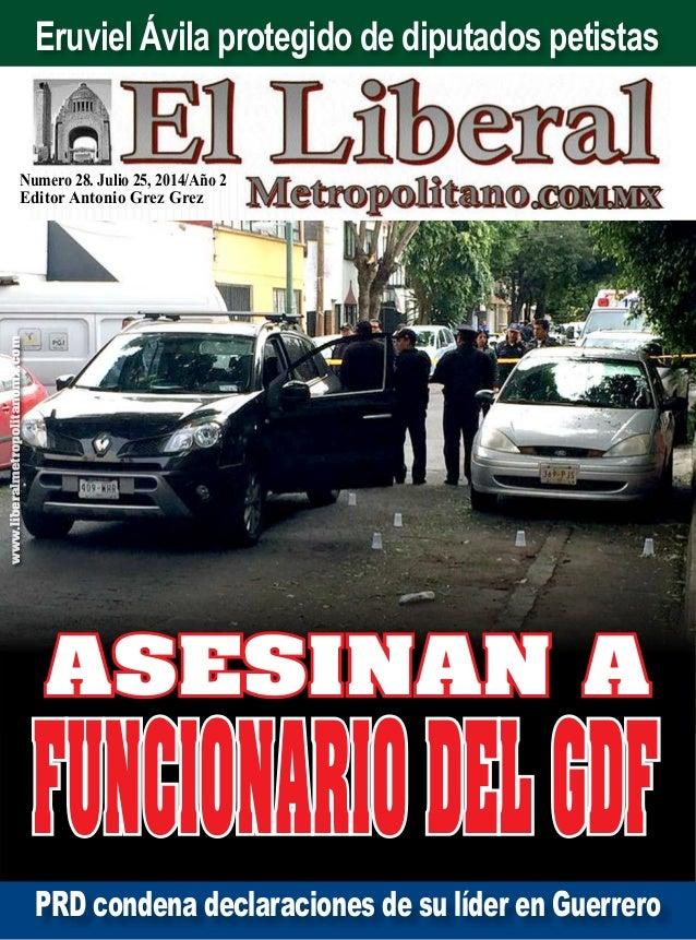 Numero 28. Julio 25, 2014/Año 2 Editor Antonio Grez Grez www.liberalmetropolitanomx.com PRD condena declaraciones de su lí...