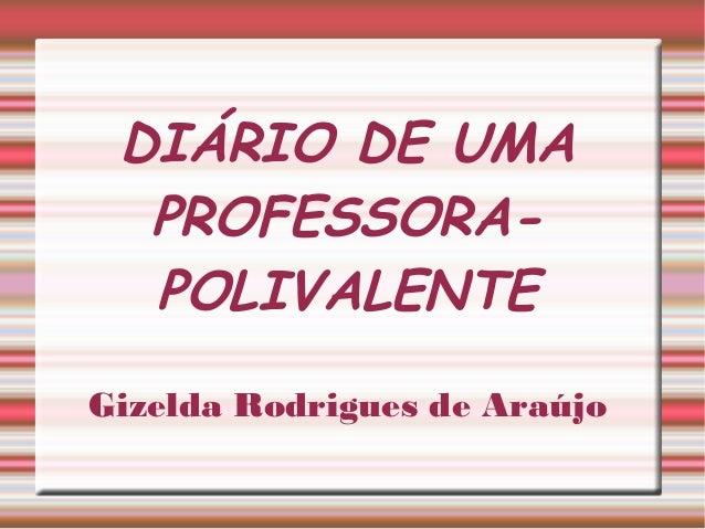 DIÁRIO DE UMA PROFESSORA- POLIVALENTE Gizelda Rodrigues de Araújo