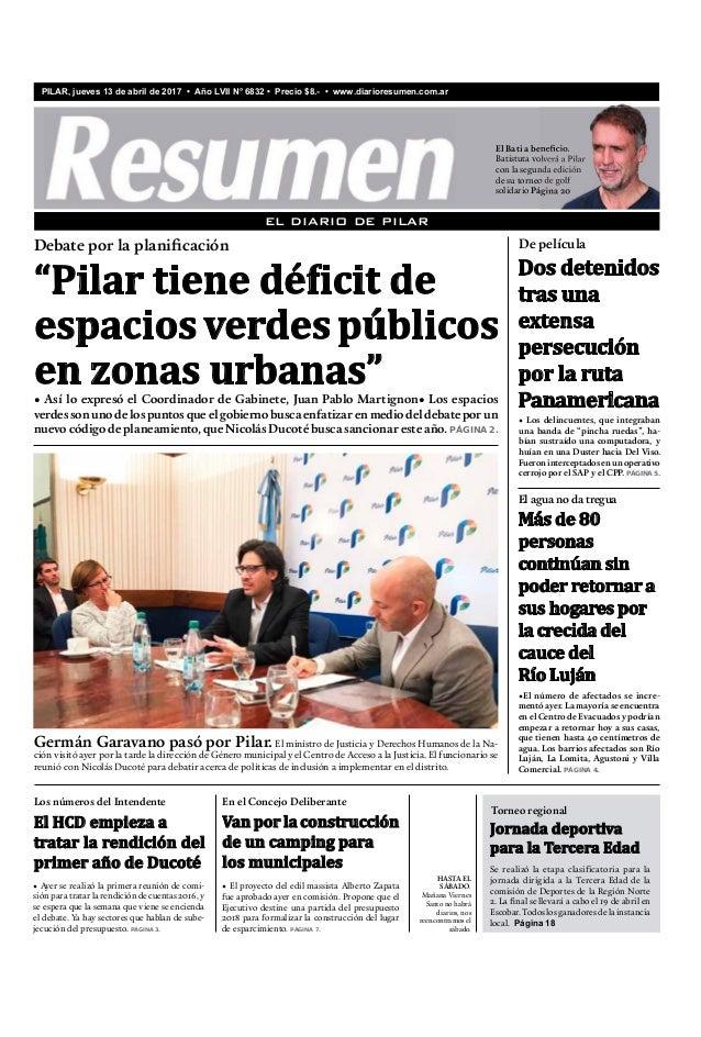 EL DIARIO DE PILAR PILAR, jueves 13 de abril de 2017 • Año LVII N° 6832 • Precio $8.- • www.diarioresumen.com.ar • Ayer se...
