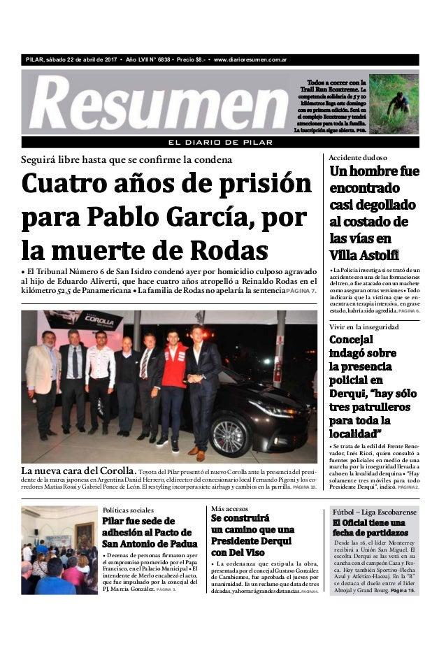 EL DIARIO DE PILAR PILAR, sábado 22 de abril de 2017 • Año LVII N° 6838 • Precio $8.- • www.diarioresumen.com.ar Todos a c...