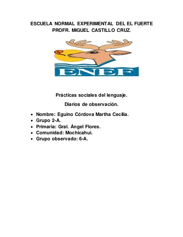 ESCUELA NORMAL EXPERIMENTAL DEL EL FUERTE PROFR. MIGUEL CASTILLO CRUZ. Prácticas sociales del lenguaje. Diarios de observa...