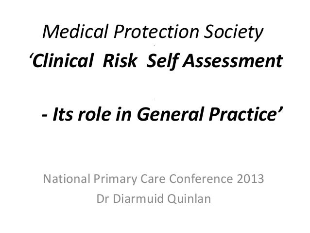 Medical Protection Society 'Clinical Risk Self Assessment .  .  - Its role in General Practice' National Primary Care Conf...