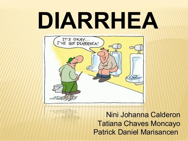 DIARRHEANini Johanna CalderonTatiana Chaves MoncayoPatrick Daniel Marisancen