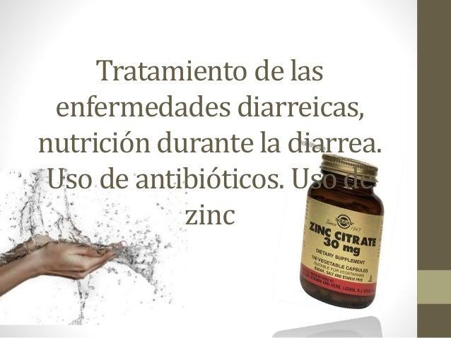 Tratamiento de las enfermedades diarreicas, nutrición durante la diarrea. Uso de antibióticos. Uso de zinc