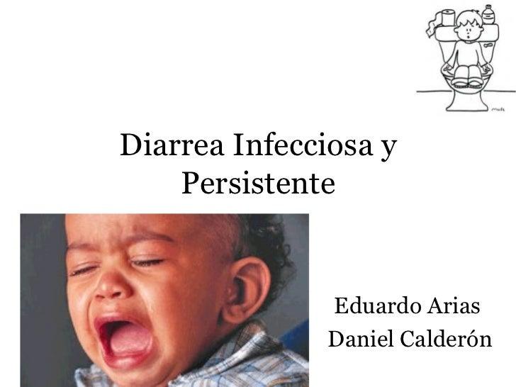 Diarrea Infecciosa y Persistente Eduardo Arias  Daniel Calderón