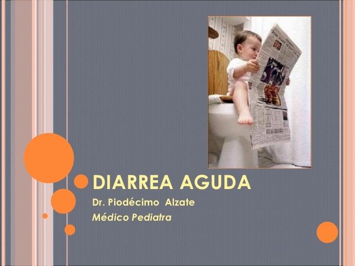 DIARREA AGUDA Dr. Piodécimo  Alzate Médico Pediatra