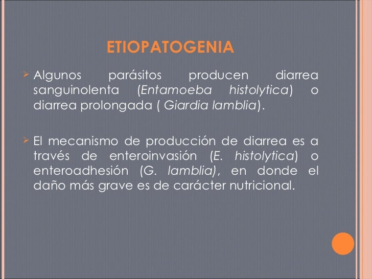 <ul><li>Algunos parásitos producen diarrea sanguinolenta ( Entamoeba histolytica ) o diarrea prolongada (  Giardia lamblia...