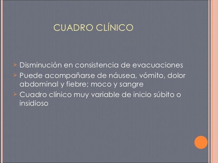 CUADRO CLÍNICO <ul><li>Disminución en consistencia de evacuaciones </li></ul><ul><li>Puede acompañarse de náusea, vómito, ...