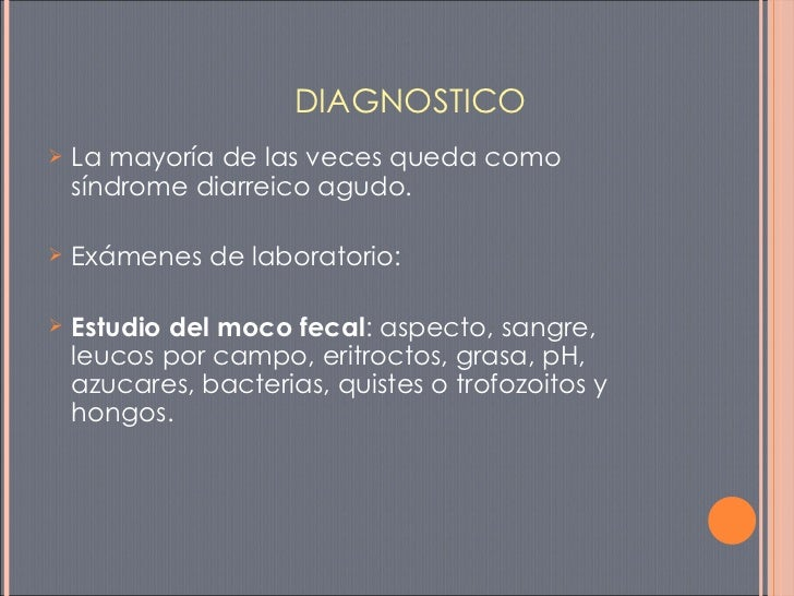 DIAGNOSTICO <ul><li>La mayoría de las veces queda como síndrome diarreico agudo. </li></ul><ul><li>Exámenes de laboratorio...