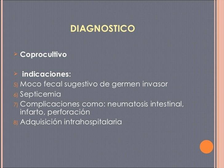 DIAGNOSTICO <ul><li>Coprocultivo </li></ul><ul><li>indicaciones: </li></ul><ul><li>Moco fecal sugestivo de germen invasor ...