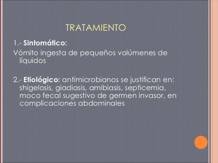 TRATAMIENTO <ul><li>1.-  Sintomático:   </li></ul><ul><li>Vómito ingesta de pequeños volúmenes de líquidos </li></ul><ul><...