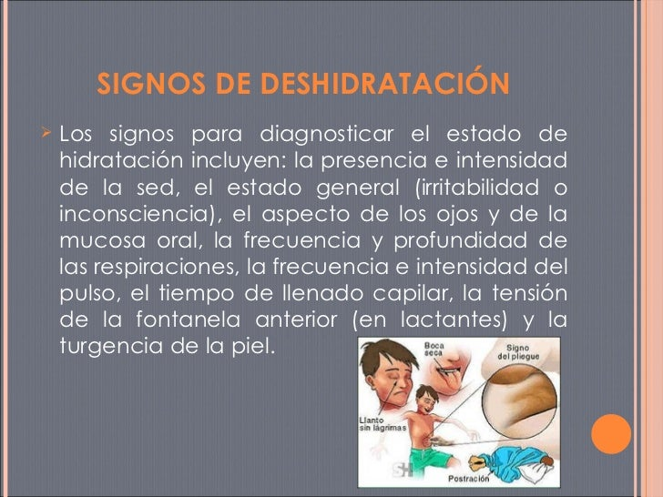 <ul><li>Los signos para diagnosticar el estado de hidratación incluyen: la presencia e intensidad de la sed, el estado gen...