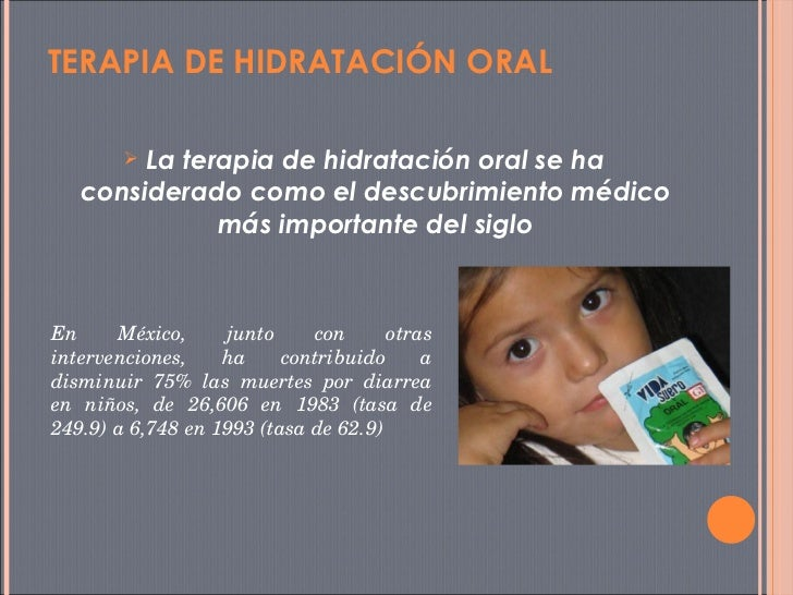 TERAPIA DE HIDRATACIÓN ORAL  <ul><li>La terapia de hidratación oral se ha considerado como el descubrimiento médico más im...