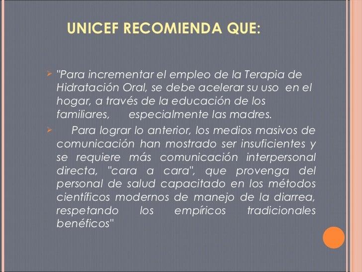 UNICEF RECOMIENDA QUE:  <ul><li>&quot;Para incrementar el empleo de la Terapia de Hidratación Oral, se debe acelerar su us...