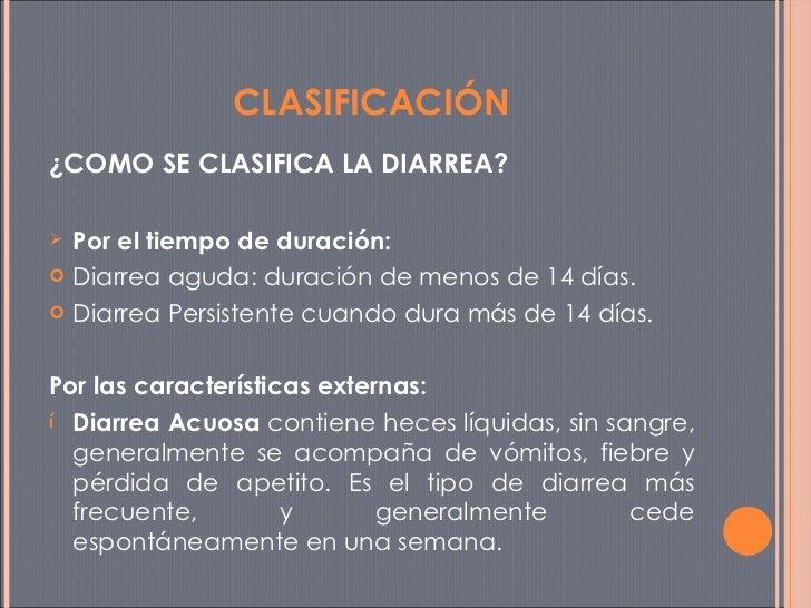 <ul><li>¿COMO SE CLASIFICA LA DIARREA? </li></ul><ul><li>Por el tiempo de duración:   </li></ul><ul><li>Diarrea aguda: dur...