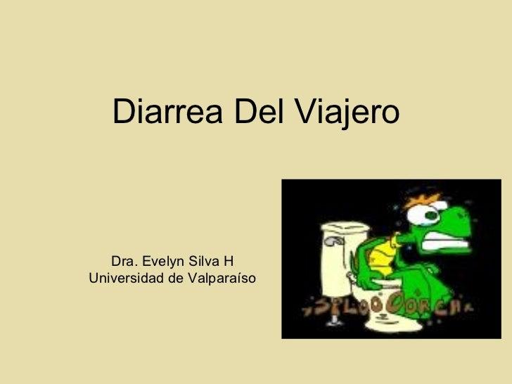 Diarrea Del Viajero   Dra. Evelyn Silva HUniversidad de Valparaíso