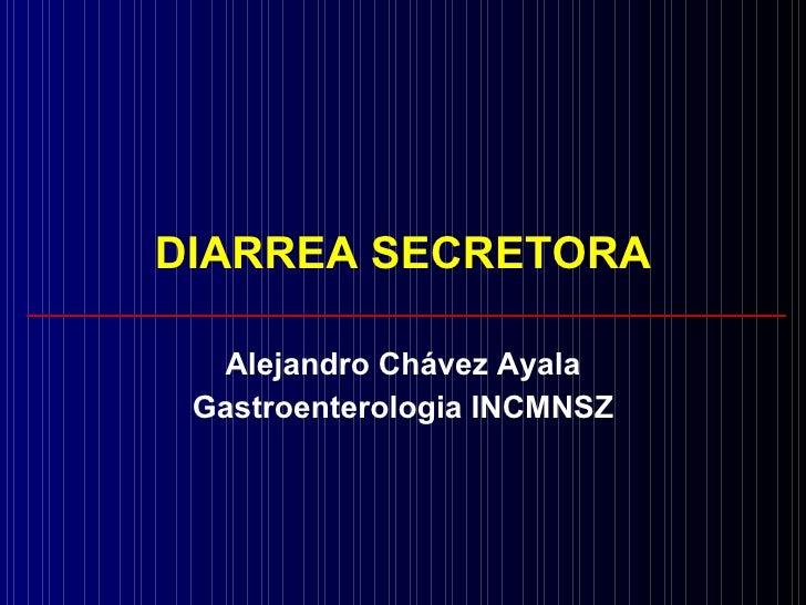 DIARREA SECRETORA Alejandro Chávez Ayala Gastroenterologia INCMNSZ