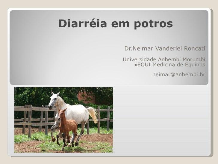 Dr.Neimar Vanderlei Roncati Universidade Anhembi Morumbi xEQUI Medicina de Equinos [email_address] Diarréia em potros