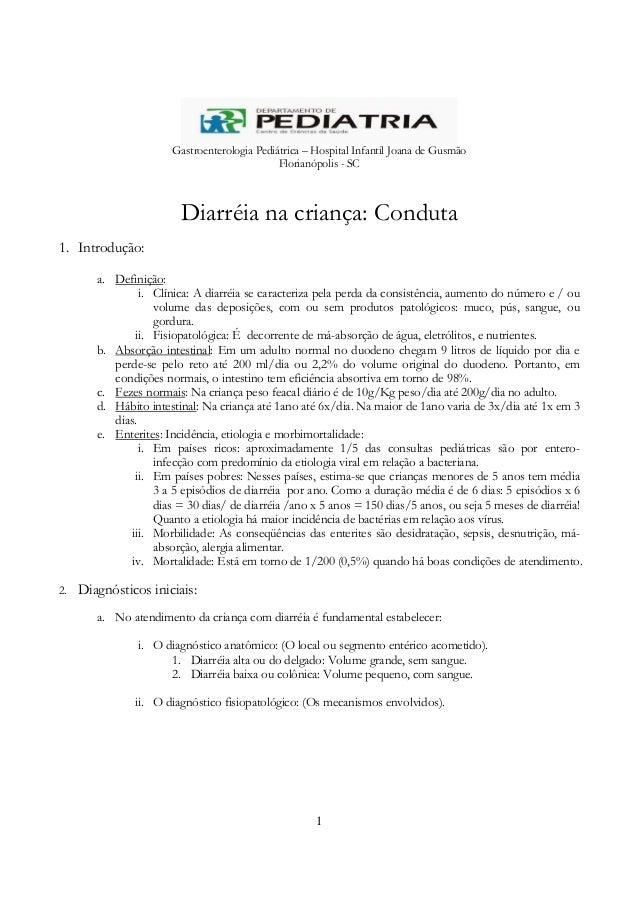 1 Gastroenterologia Pediátrica – Hospital Infantil Joana de Gusmão Florianópolis - SC Diarréia na criança: Conduta 1. Intr...