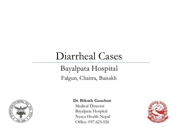 Diarrheal Cases<br />Bayalpata Hospital<br />Falgun, Chaitra, Baisakh<br />Dr. BikashGauchan<br />  Medical Director<br />...