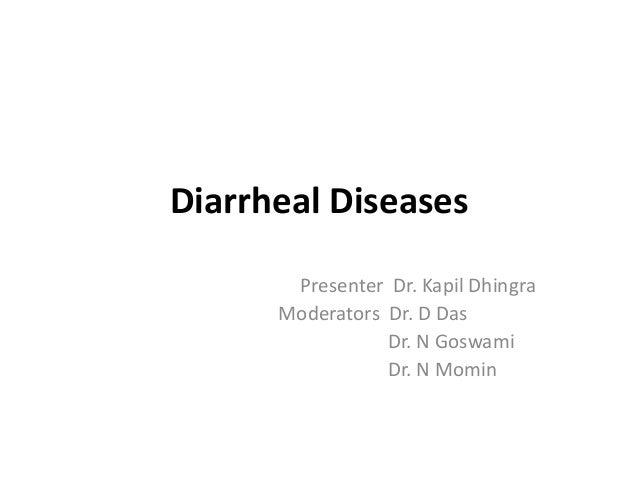 Diarrheal Diseases       Presenter Dr. Kapil Dhingra      Moderators Dr. D Das                 Dr. N Goswami              ...
