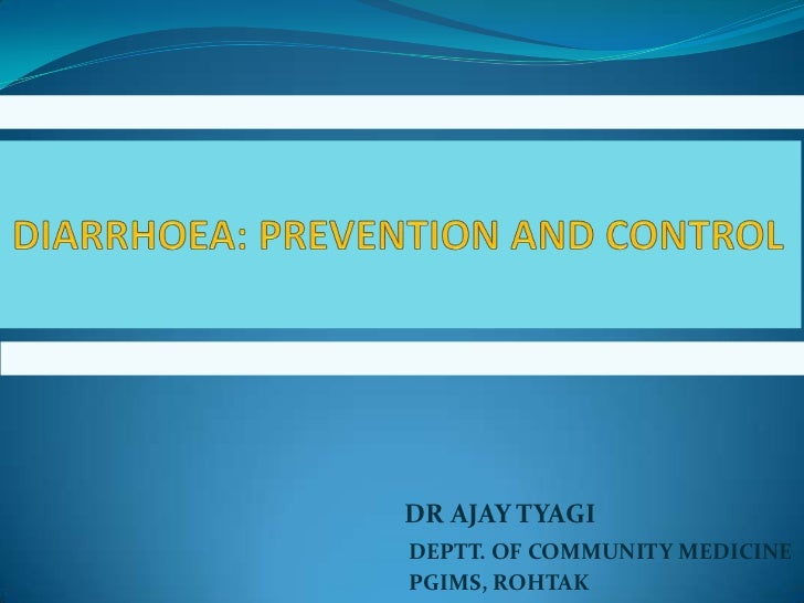 DIARRHOEA: PREVENTION AND CONTROL<br />DR AJAY TYAGI<br />DEPTT. OF COMMUNITY MEDICINE <br />                             ...