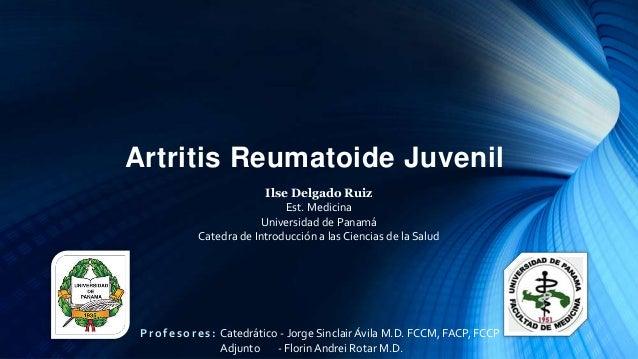 Artritis Reumatoide Juvenil SUBTITLE Ilse Delgado Ruiz Est. Medicina Universidad de Panamá Catedra de Introducción a las C...