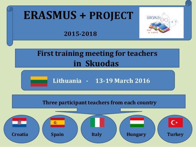 First training meeting for teachers in Skuodas Lithuania - 13-19 March 2016 Three participant teachers from each country C...