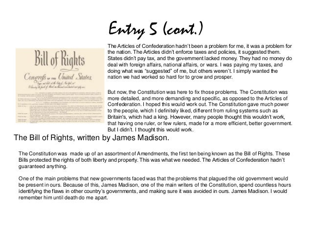 Entry 5 (cont.)The Articles of Confederation hadn't been a problem for me, it was a problem forthe nation. The Articles di...