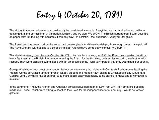 Entry 4 (October 20, 1781)The victory that occurred yesterday could easily be considered a miracle. Everything we had work...