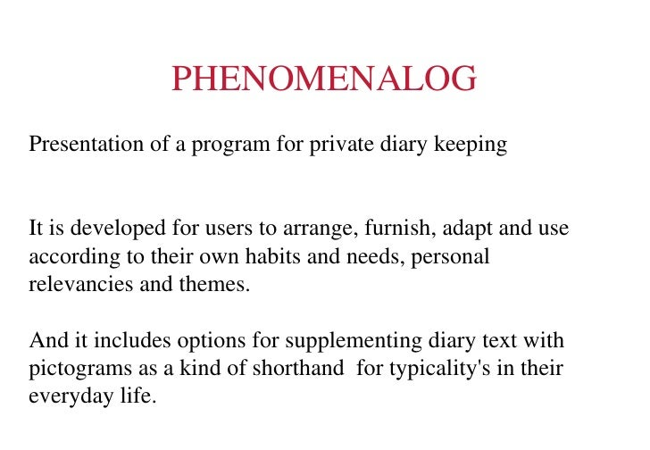 PHENOMENALOG Presentation of a program for private diary keeping It is developed for users to arrange, furnish, adapt and ...
