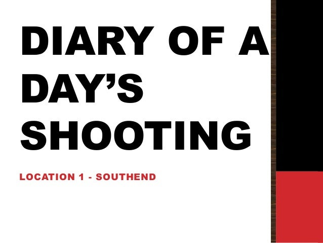 DIARY OF ADAY'SSHOOTINGLOCATION 1 - SOUTHEND
