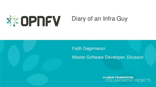 Diary of an Infra Guy Fatih Degirmenci Master Software Developer, Ericsson