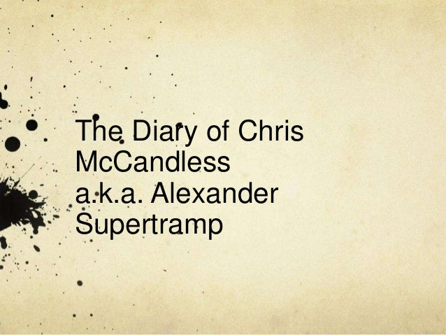 chris mccandless idiot essay Chris mccandless is such a hero, who has been published as a hero and phenomenal adventurist through krakauer's book, into the wild through krakauer's writing, mccandless has since been elevated to a stature of an american hero, while underneath the story we can see mccandless not as.
