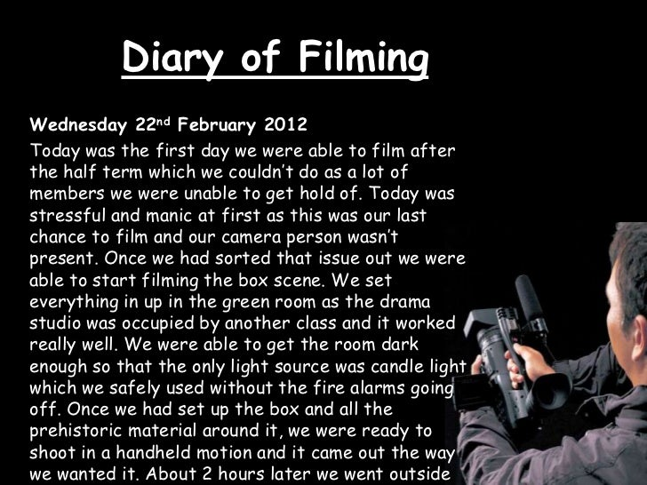 Diary of FilmingWednesday 22nd February 2012Today was the first day we were able to film afterthe half term which we could...